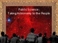 Public Science: Taking Astronomy to the People
