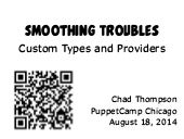 Puppet Camp Chicago 2014: Smoothing Troubles With Custom Types and Providers (Beginner)