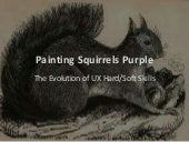 Painting Squirrels Purple The Evolution of UX Hard/Soft Skills