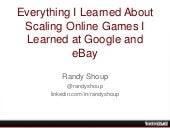 Everything I Learned About Scaling Online Games I Learned at Google and eBay [Part 1, QConSF 2013]