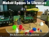 MakerSpaces in Libraries: An Educator's Perspective