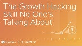 The Growth Hacking Skill No One's Talking About