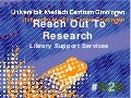 Reach Out to Research : library support services (R2R)