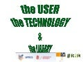 The user, the Technology & the Library (and why to go in between)