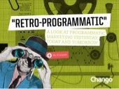"""Retro-programmatic"": A Look at Programmatic Marketing Yesterday, Today and Tomorrow"
