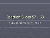 Reaction Slide 57 - 63