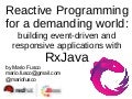 Reactive Programming for a demanding world: building event-driven and responsive applications with RxJava