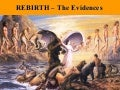 REBIRTH ... The Evidences