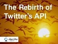 The Rebirth of Twitter's API
