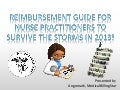 Reimbursement guide for nurse practitioners to survive the storms in 2013!