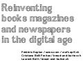 Reinventing books, magazines and newspapers in the digital age