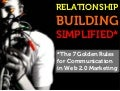 Relationship Building Simplified, The 7 Golden Rules for Communication in Web 2.0 Marketing