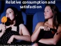 Relative Consumption and Satisfaction