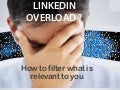 Linkedin overload ; How to filter relevant stuff from Linkedin groups