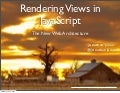 "Rendering Views in JavaScript - ""The New Web Architecture"""