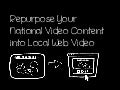 Repurpose Your National Content Into Local Web Video