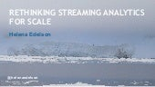 Rethinking Streaming Analytics For Scale