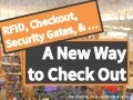 RFID, Checkout, Security Gates, and ... A New Way to Check Out