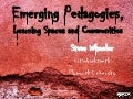 Emerging Pedagogies, Learning Spaces and Communities