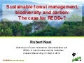 Sustainable forest management, biodiversity and carbon: The case for REDD+?