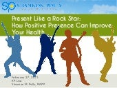 Present Like a Rock Star:  How Having Better Presence Improves Your Health