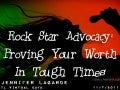 Rock Star Advocacy: Proving Your Worth In Tough Times