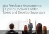 360 Feedback Assessments: 3 Tips to Uncover Hidden Talent and Develop Superstars