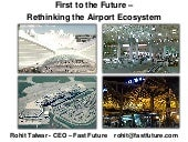 Rohit Talwar - First to the Future: Rethinking the Airport Ecosystem for GAD Workshop 08/11/2012