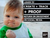 How to create + track (+PROOF) return on investment on social media - without anything else but what you already know