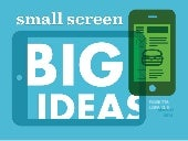 Small Screen, Big Ideas