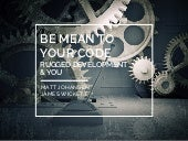Be Mean To Your Code: Rugged Development & You