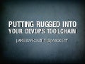Putting Rugged Into your DevOps Toolchain