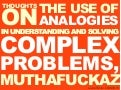 Thoughts on the use of Analogies in Understanding and Solving Complex Problems, Muthafuckaz