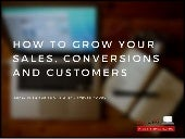 How to Grow Your Sales, Conversions and Customers
