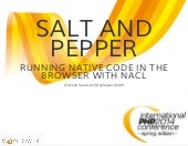 Salt and pepper — native code in the browser Browser using Google native Client