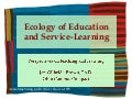 Ecology of Education and Service-Learning: Perspectives on teaching & learning