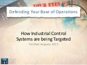 Defending Your Base of Operations: How Industrial Control Systems are Being Targeted at TechNet Augusta 2015