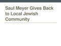 Saul meyer gives back to local jewish community