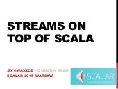 Streams on top of Scala - scalar 2015 Warsaw