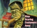 Stop Scaring Customers Away