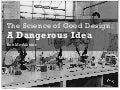 Ben McAllister - The Science of Good Design: A Dangerous Idea