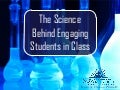 The Science Behind Engaging Students in Class