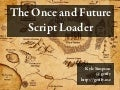 The Once And Future Script Loader (v3)