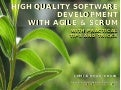 High Quality Software Development with Agile and Scrum