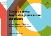 City as a Service: How to Design a New Urban Experience - Yegor Korobeynikov & Mikhail Belyaev, Aventica