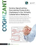 Seizing Opportunities, Overcoming Productivity Challenges in the Virtually Collaborative Workplace