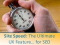 Site Speed: The Ultimate UX Feature for SEO