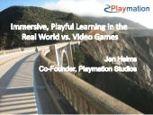 Jen Helms - Immersive, Playful Learning in the Real World vs. Video Games