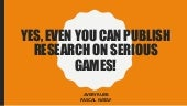 Avery Rueb & Pascal Nataf - Yes, Even YOU Can Publish Research on Serious Games!