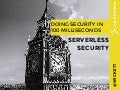 Serverless Security: Doing Security in 100 milliseconds